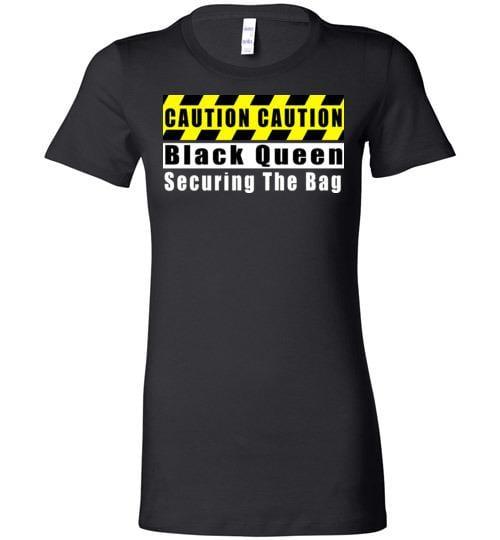 Caution Black Queen Securing The Bag - Melanin Apparel