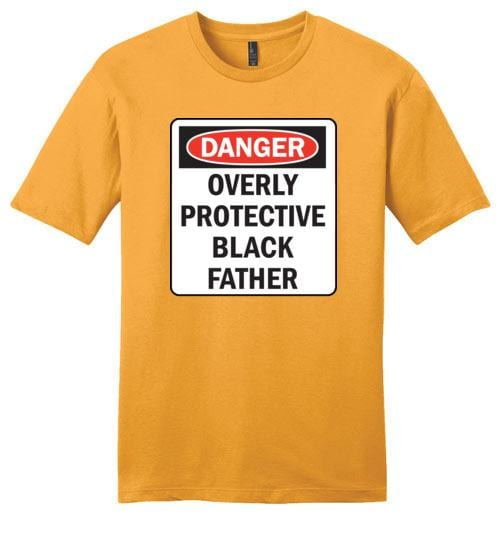 Danger Overly Protective Black Father - Melanin Apparel