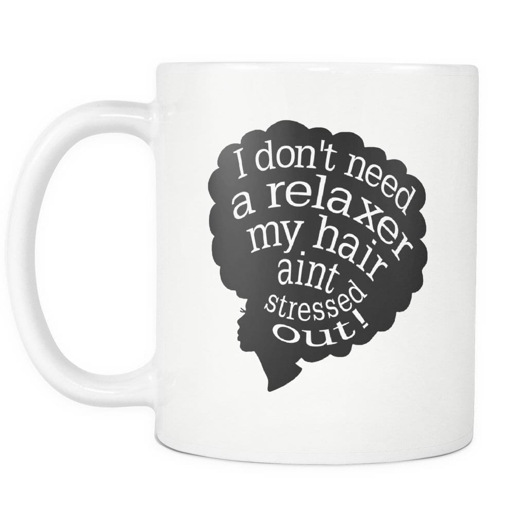 I Don't Need a Relaxer - Melanin Apparel