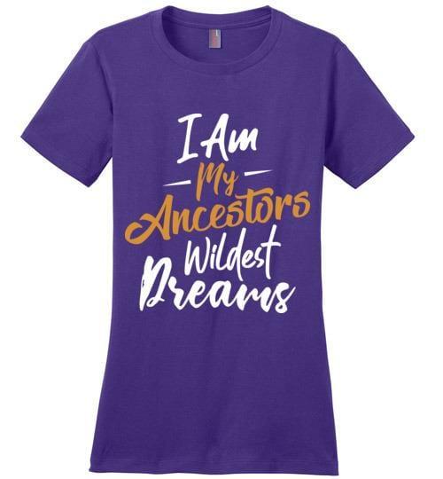 I'm My Ancestors Wildest Dream - Melanin Apparel