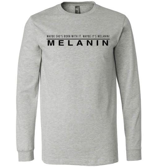 Maybe She's Born With It Maybe It's The Melanin - Melanin Apparel