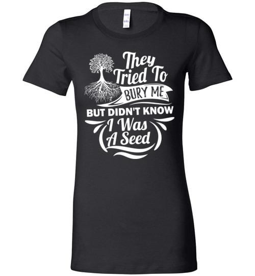They Tried To Bury Me But Didn't know - Melanin Apparel