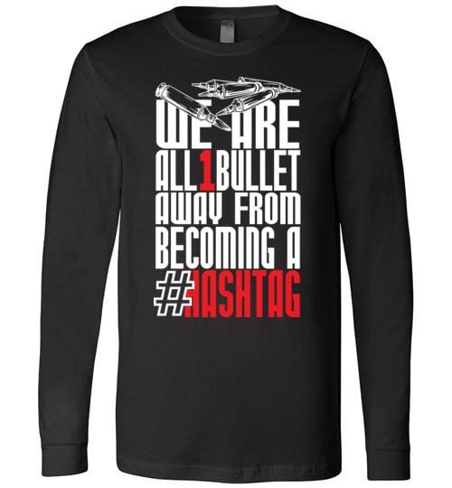 We Are All One Bullet Away From Being A Hashtag - Melanin Apparel
